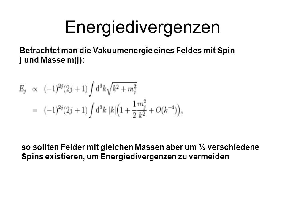 Energiedivergenzen Betrachtet man die Vakuumenergie eines Feldes mit Spin j und Masse m(j): so sollten Felder mit gleichen Massen aber um ½ verschiedene Spins existieren, um Energiedivergenzen zu vermeiden