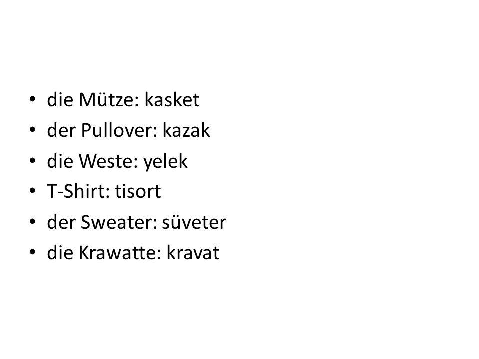 die Mütze: kasket der Pullover: kazak die Weste: yelek T-Shirt: tisort der Sweater: süveter die Krawatte: kravat