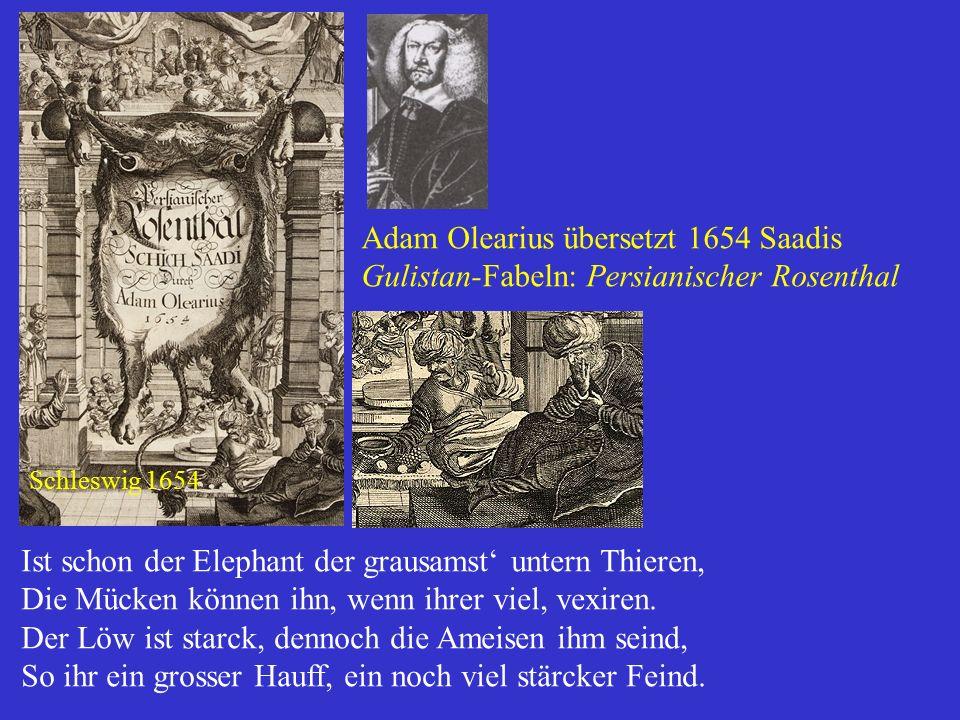 Adam Olearius übersetzt 1654 Saadis Gulistan-Fabeln: Persianischer Rosenthal Ist schon der Elephant der grausamst' untern Thieren, Die Mücken können i