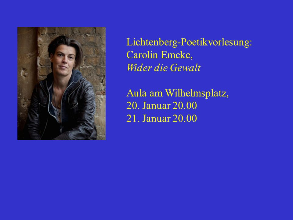 Lichtenberg-Poetikvorlesung: Carolin Emcke, Wider die Gewalt Aula am Wilhelmsplatz, 20. Januar 20.00 21. Januar 20.00