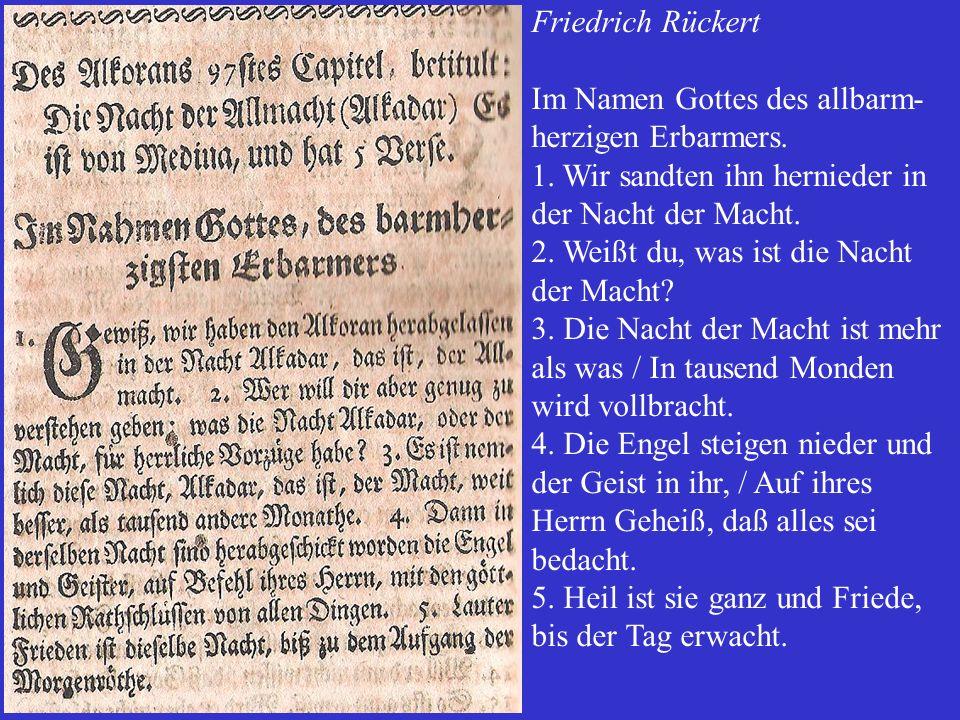 Friedrich Rückert Im Namen Gottes des allbarm- herzigen Erbarmers. 1. Wir sandten ihn hernieder in der Nacht der Macht. 2. Weißt du, was ist die Nacht