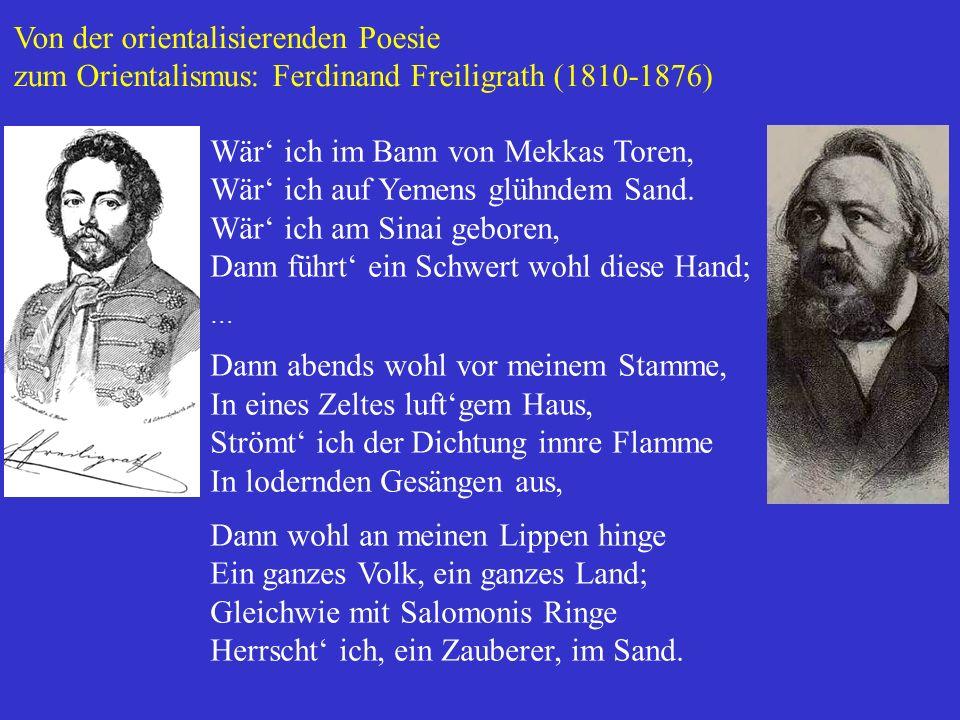 Von der orientalisierenden Poesie zum Orientalismus: Ferdinand Freiligrath (1810-1876) Wär' ich im Bann von Mekkas Toren, Wär' ich auf Yemens glühndem