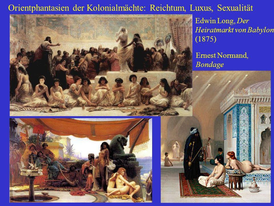 Orientphantasien der Kolonialmächte: Reichtum, Luxus, Sexualität Edwin Long, Der Heiratmarkt von Babylon (1875) Ernest Normand, Bondage