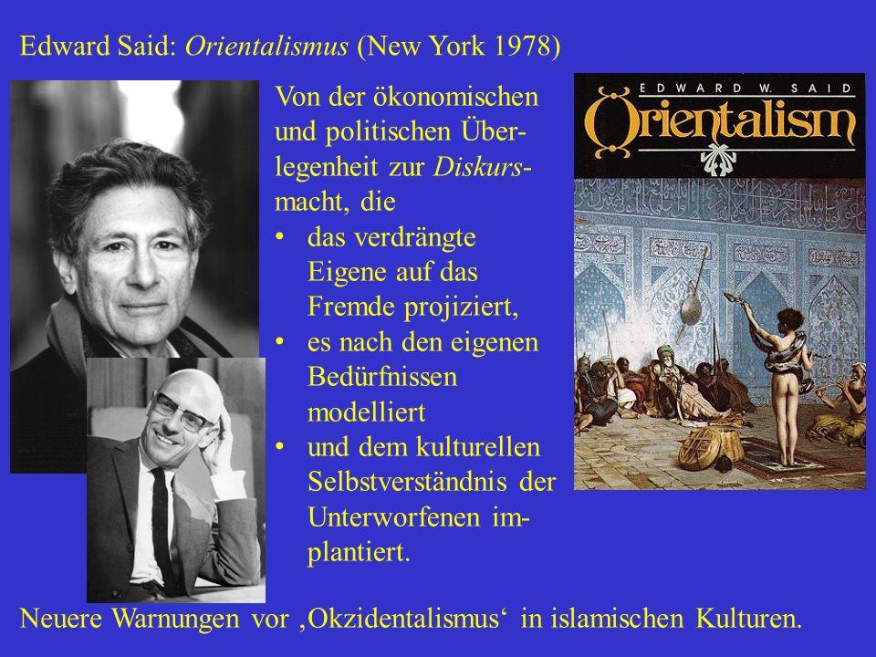 Edward Said: Orientalismus (New York 1978) Von der ökonomischen und politischen Über- legenheit zur Diskurs- macht, die das verdrängte Eigene auf das