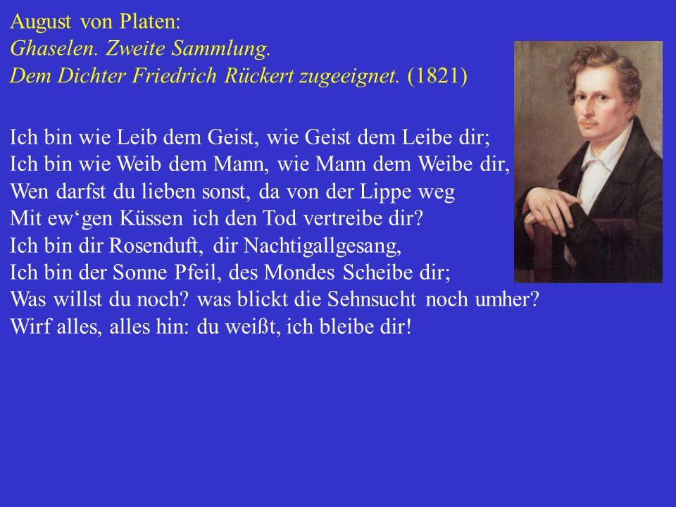 August von Platen: Ghaselen. Zweite Sammlung. Dem Dichter Friedrich Rückert zugeeignet. (1821) Ich bin wie Leib dem Geist, wie Geist dem Leibe dir; Ic
