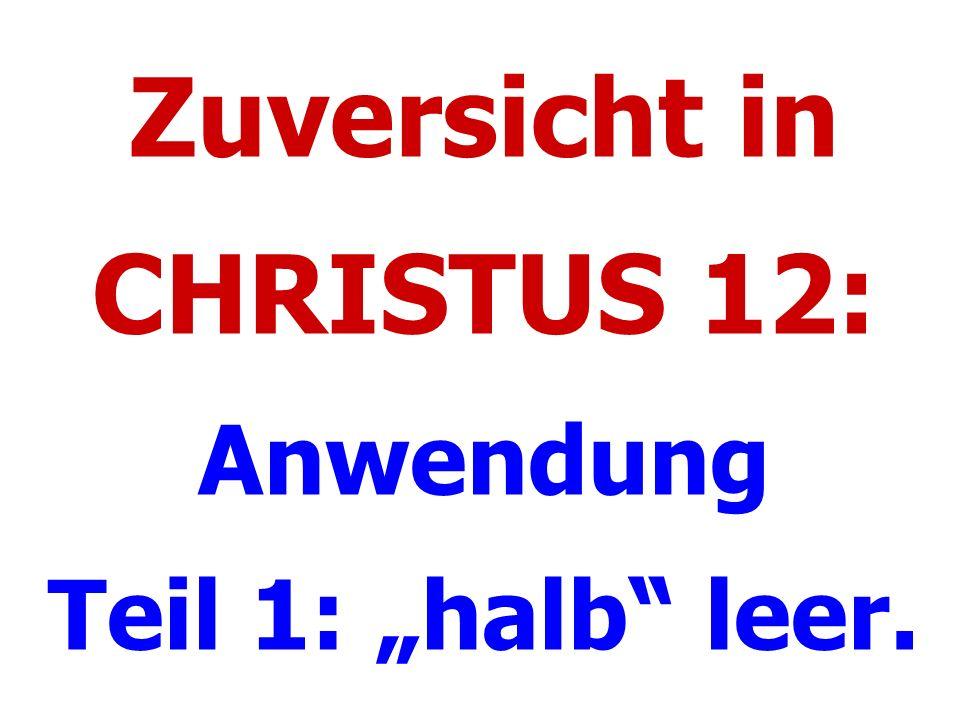 """Zuversicht in CHRISTUS 12: Anwendung Teil 1: """"halb"""" leer."""