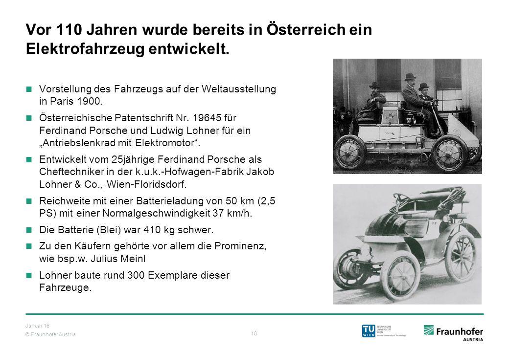 © Fraunhofer Austria 10 Januar 16 Vor 110 Jahren wurde bereits in Österreich ein Elektrofahrzeug entwickelt. Vorstellung des Fahrzeugs auf der Weltaus