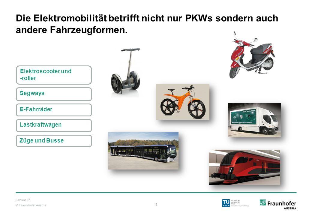 © Fraunhofer Austria 13 Januar 16 Die Elektromobilität betrifft nicht nur PKWs sondern auch andere Fahrzeugformen. Segways Elektroscooter und -roller