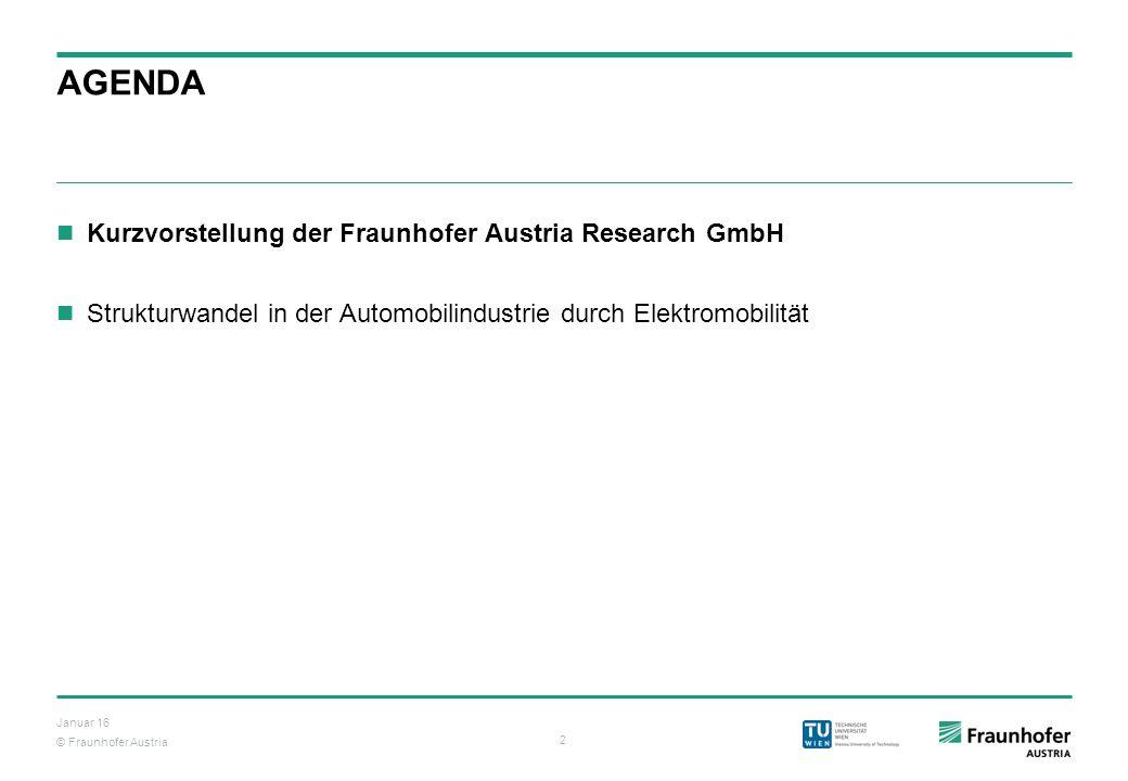 © Fraunhofer Austria 2 Januar 16 AGENDA Kurzvorstellung der Fraunhofer Austria Research GmbH Strukturwandel in der Automobilindustrie durch Elektromob