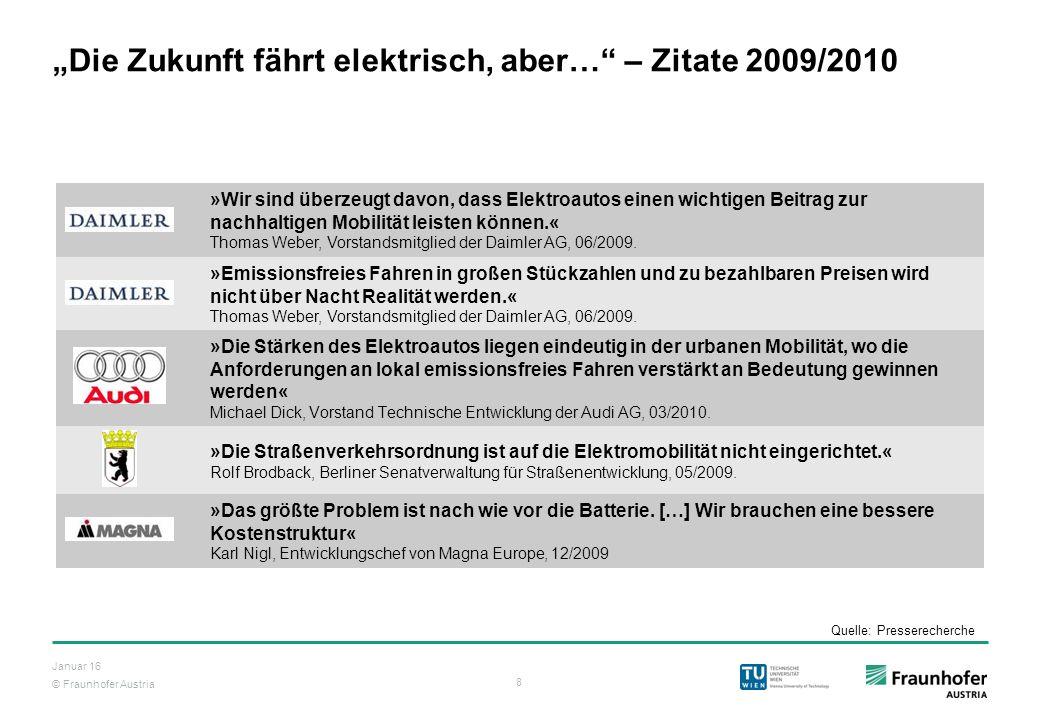 """© Fraunhofer Austria 8 Januar 16 """"Die Zukunft fährt elektrisch, aber…"""" – Zitate 2009/2010 »Wir sind überzeugt davon, dass Elektroautos einen wichtigen"""