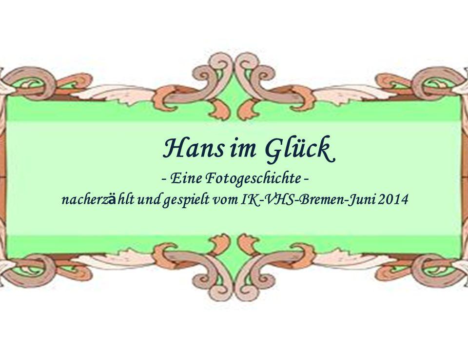 Hans im Glück - Eine Fotogeschichte - nacherz ä hlt und gespielt vom IK-VHS-Bremen-Juni 2014