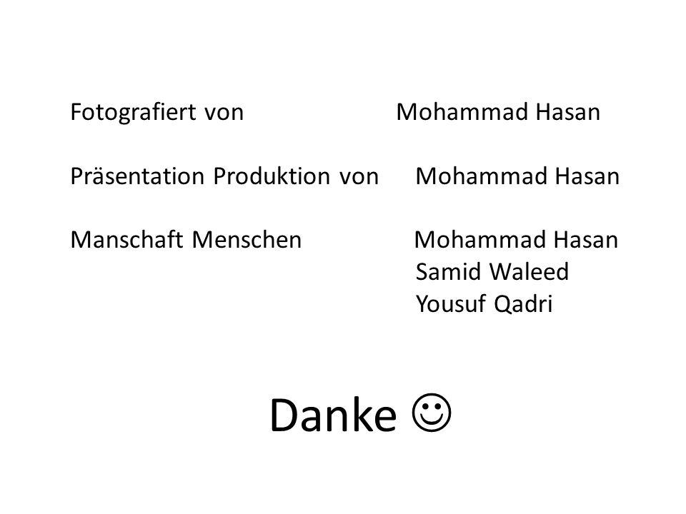 Fotografiert von Mohammad Hasan Präsentation Produktion von Mohammad Hasan Manschaft Menschen Mohammad Hasan Samid Waleed Yousuf Qadri Danke
