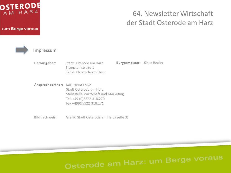 Impressum Herausgeber: 64. Newsletter Wirtschaft der Stadt Osterode am Harz Stadt Osterode am Harz Eisensteinstraße 1 37520 Osterode am Harz Bürgermei