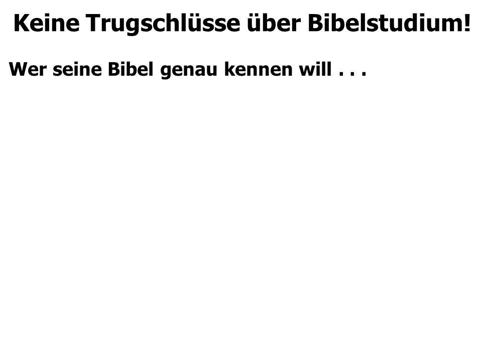 Keine Trugschlüsse über Bibelstudium! Wer seine Bibel genau kennen will...