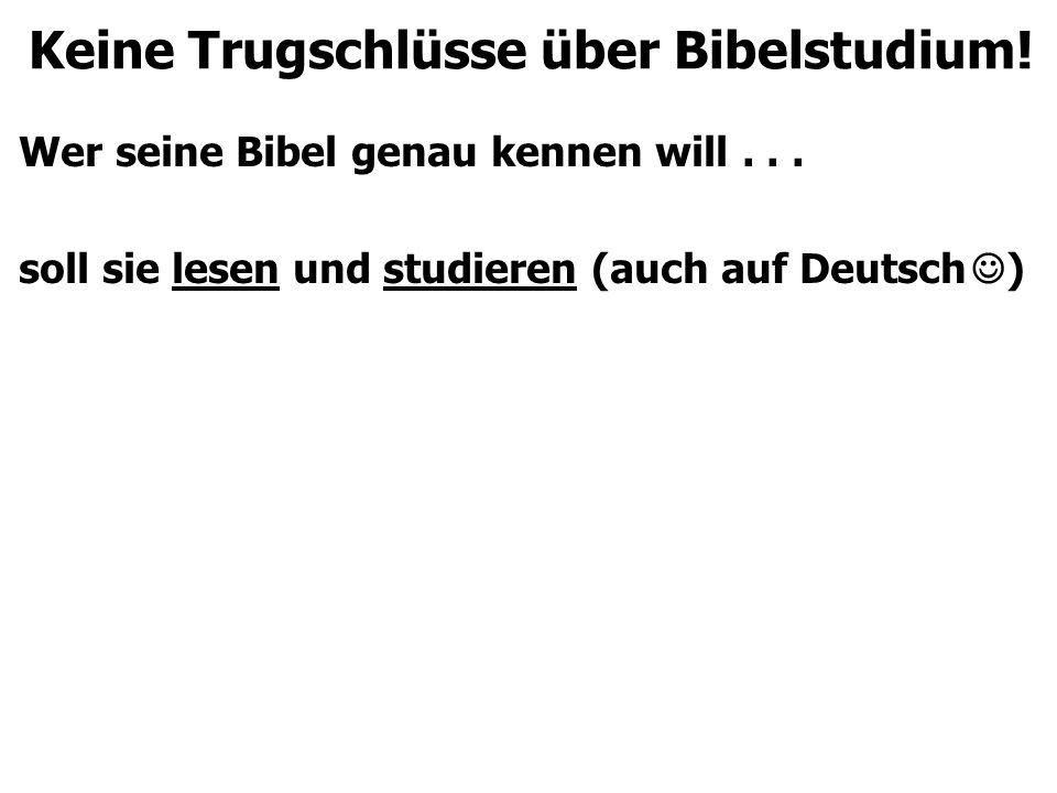 Keine Trugschlüsse über Bibelstudium.Wer seine Bibel genau kennen will...