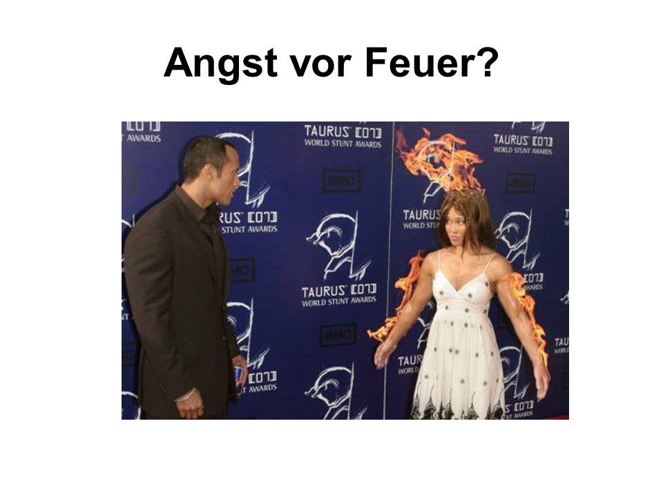 Angst vor Feuer?
