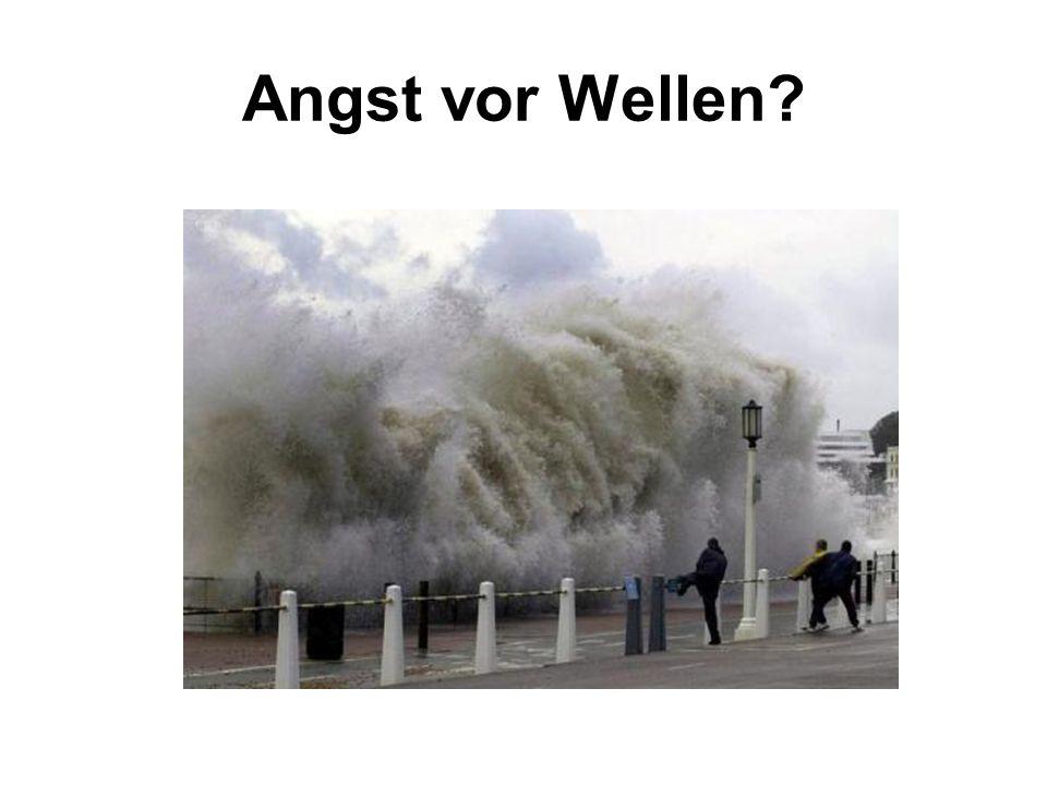 Angst vor Wellen?