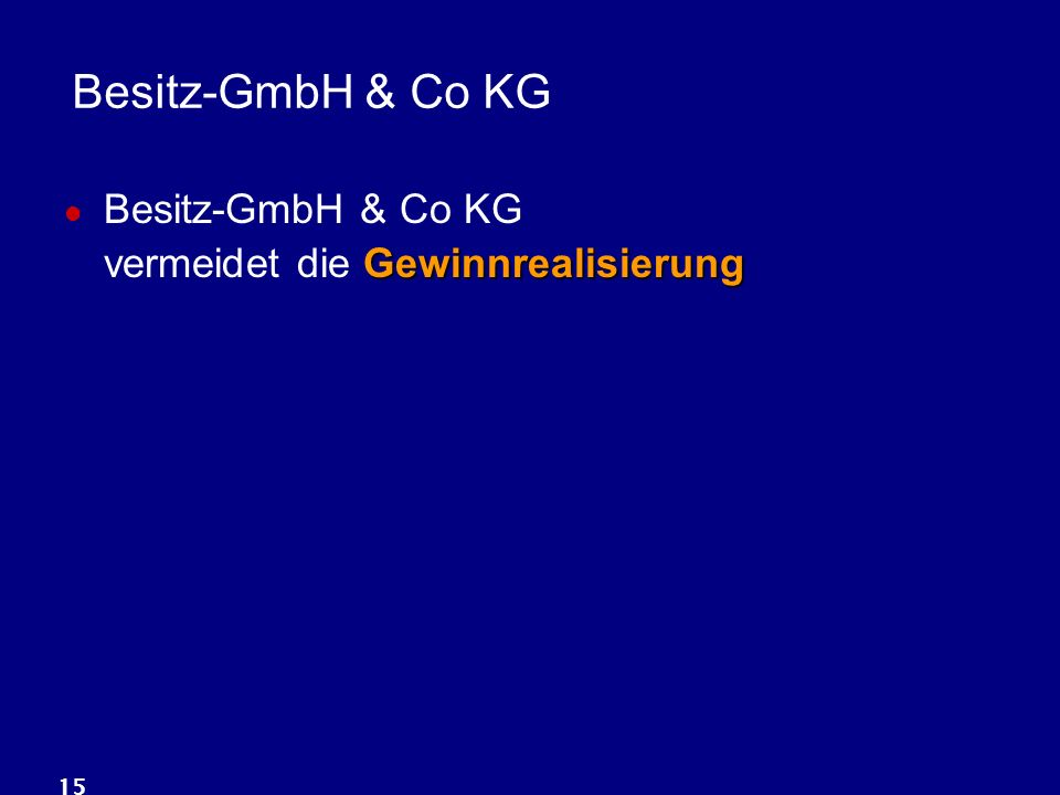 15 Besitz-GmbH & Co KG Gewinnrealisierung Besitz-GmbH & Co KG vermeidet die Gewinnrealisierung