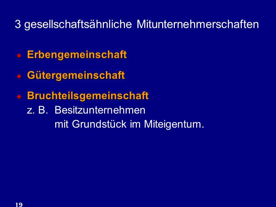 19 3 gesellschaftsähnliche Mitunternehmerschaften Erbengemeinschaft Erbengemeinschaft Gütergemeinschaft Gütergemeinschaft Bruchteilsgemeinschaft Bruchteilsgemeinschaft z.