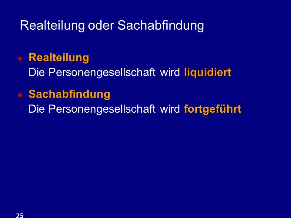 25 Realteilung oder Sachabfindung Realteilung liquidiert Realteilung Die Personengesellschaft wird liquidiert Sachabfindung fortgeführt Sachabfindung