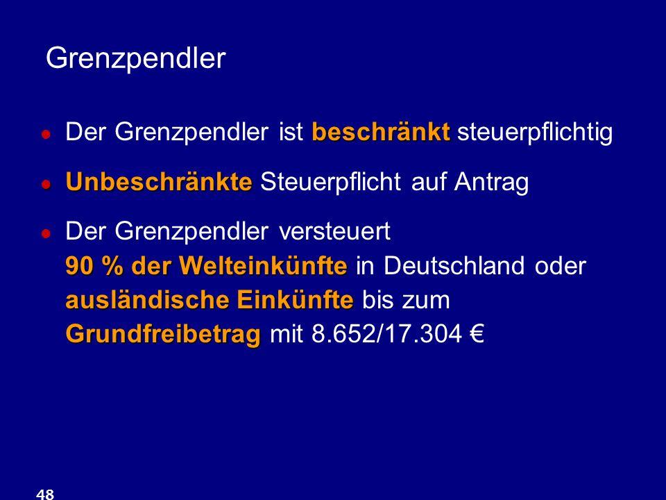 48 Grenzpendler beschränkt Der Grenzpendler ist beschränkt steuerpflichtig Unbeschränkte Unbeschränkte Steuerpflicht auf Antrag 90 % der Welteinkünfte ausländische Einkünfte Grundfreibetrag Der Grenzpendler versteuert 90 % der Welteinkünfte in Deutschland oder ausländische Einkünfte bis zum Grundfreibetrag mit 8.652/17.304 €