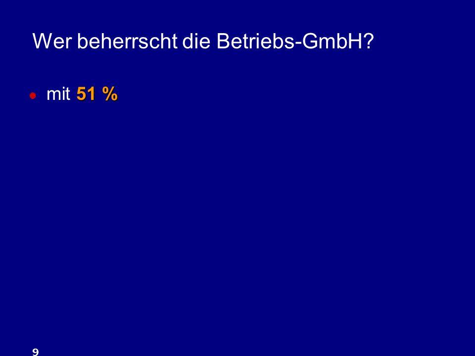 9 Wer beherrscht die Betriebs-GmbH? 51 % mit 51 %