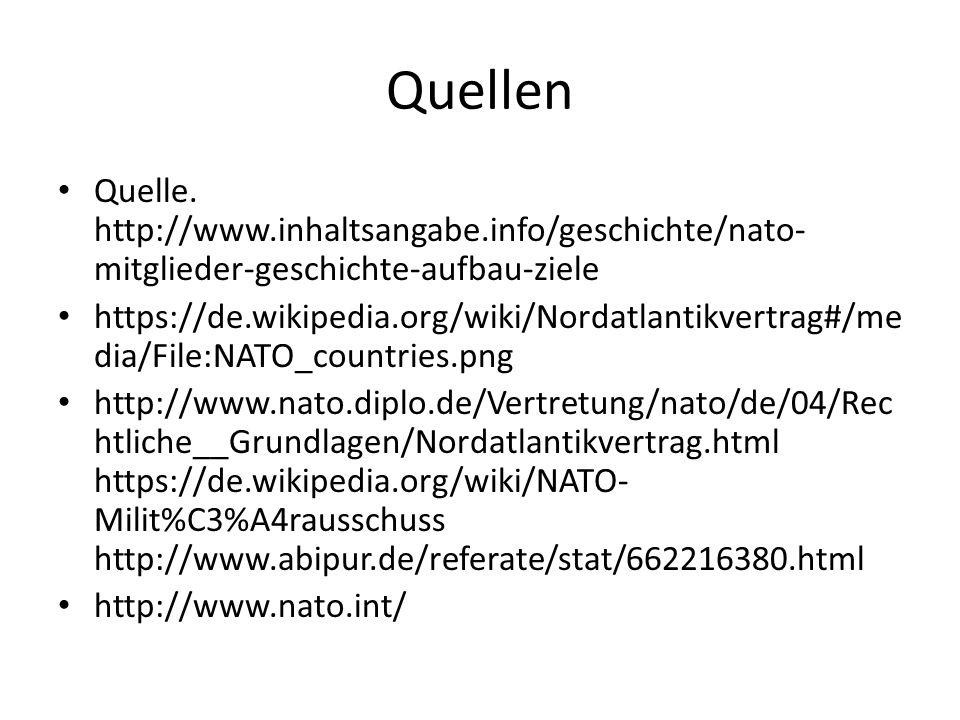 Quellen Quelle. http://www.inhaltsangabe.info/geschichte/nato- mitglieder-geschichte-aufbau-ziele https://de.wikipedia.org/wiki/Nordatlantikvertrag#/m