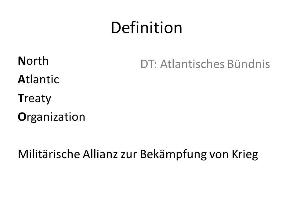 Definition North Atlantic Treaty Organization Militärische Allianz zur Bekämpfung von Krieg DT: Atlantisches Bündnis