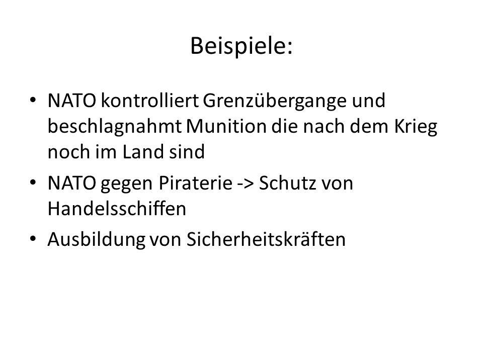 Beispiele: NATO kontrolliert Grenzübergange und beschlagnahmt Munition die nach dem Krieg noch im Land sind NATO gegen Piraterie -> Schutz von Handelsschiffen Ausbildung von Sicherheitskräften