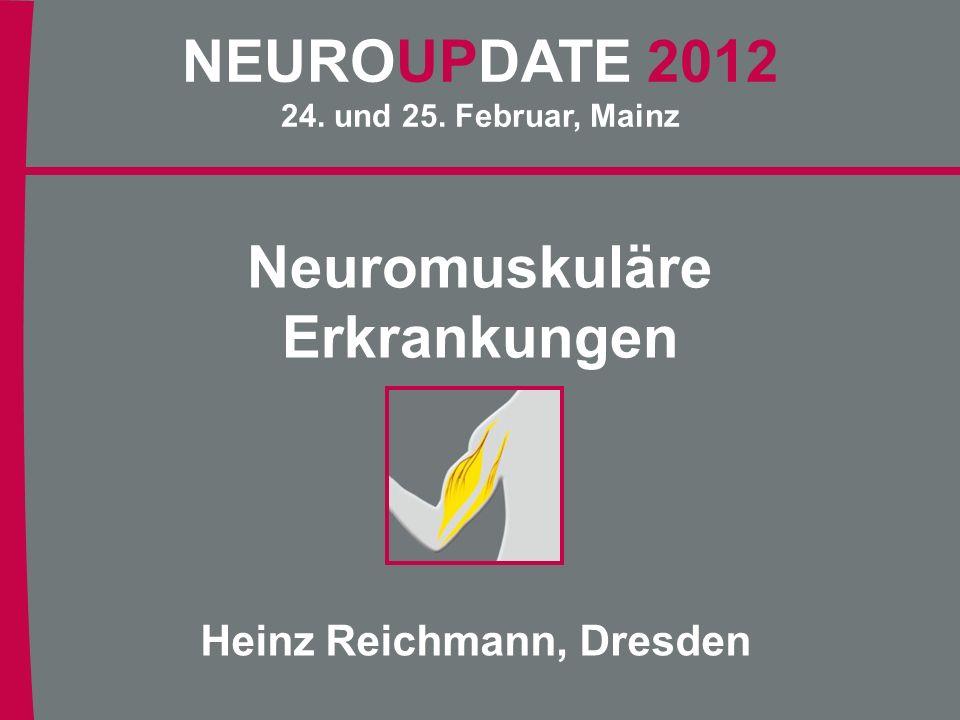 Neuro Update 2012 Neuromuskuläre Erkrankungen NEUROUPDATE 2012 24. und 25. Februar, Mainz Neuromuskuläre Erkrankungen Heinz Reichmann, Dresden
