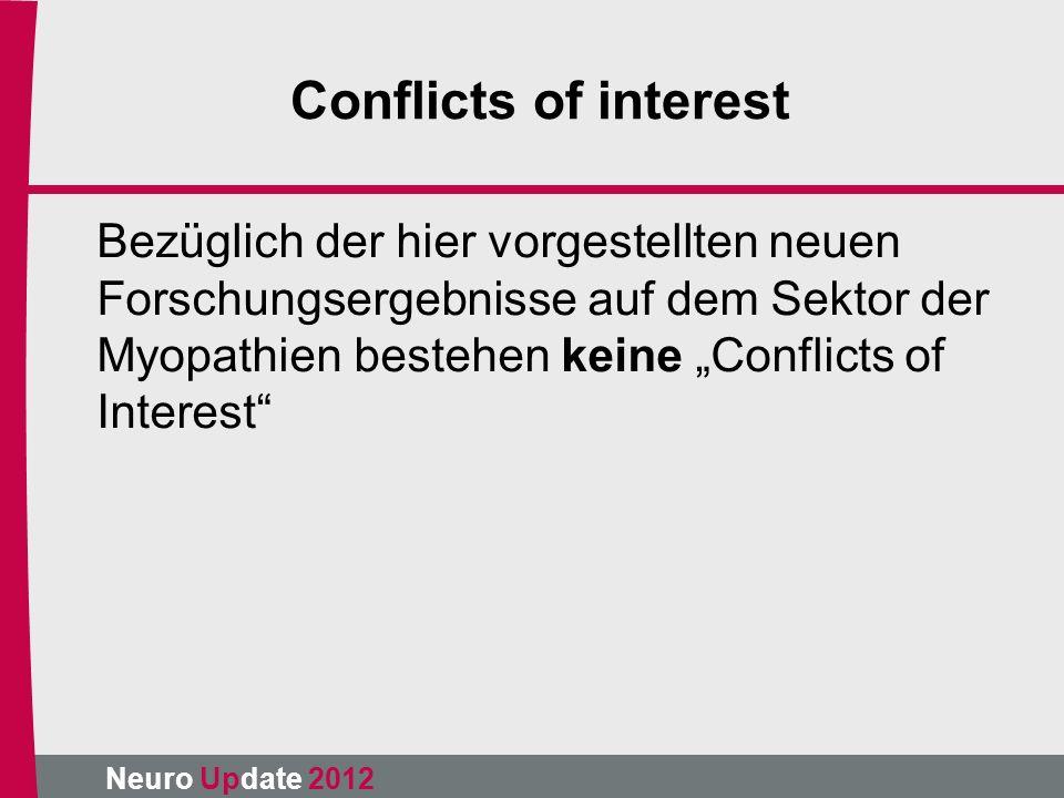 """Neuro Update 2012 Conflicts of interest Bezüglich der hier vorgestellten neuen Forschungsergebnisse auf dem Sektor der Myopathien bestehen keine """"Conf"""