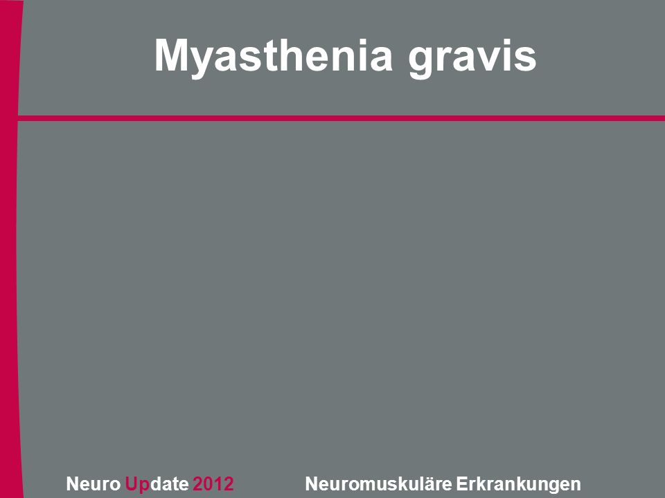 Neuro Update 2012 Neuromuskuläre Erkrankungen Myasthenia gravis
