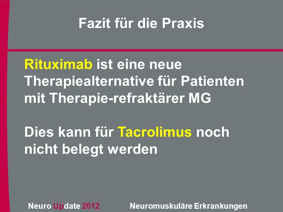 Neuro Update 2012 Neuromuskuläre Erkrankungen Rituximab ist eine neue Therapiealternative für Patienten mit Therapie-refraktärer MG Dies kann für Tacr