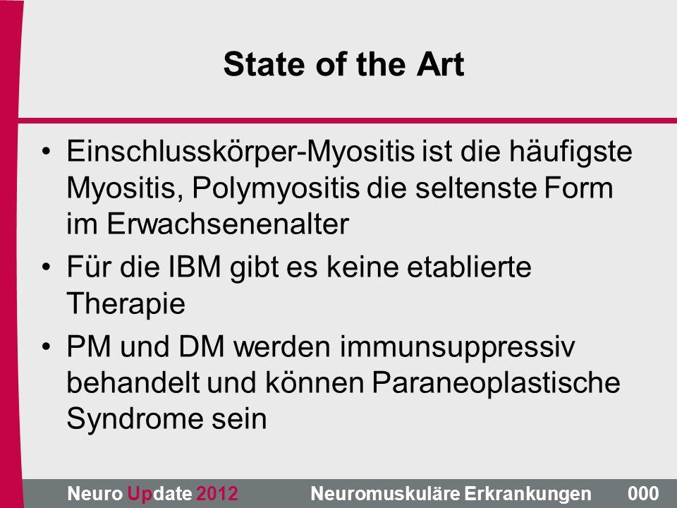 Neuro Update 2012 Neuromuskuläre Erkrankungen State of the Art Einschlusskörper-Myositis ist die häufigste Myositis, Polymyositis die seltenste Form i
