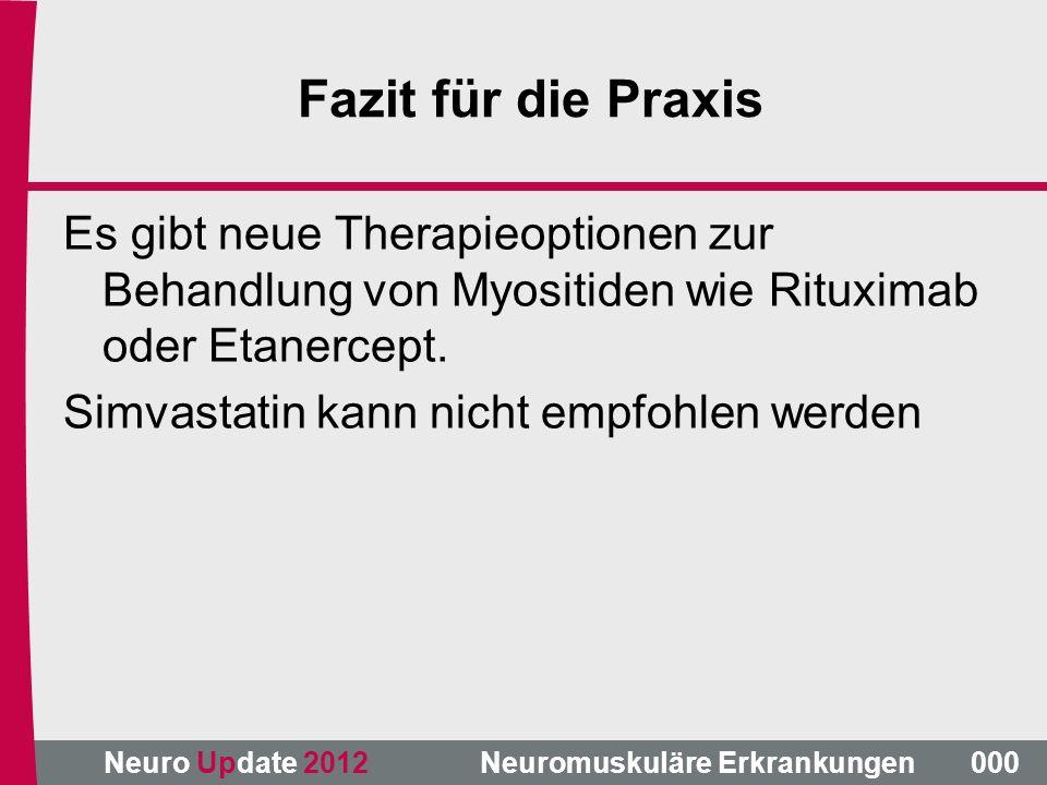Neuro Update 2012 Neuromuskuläre Erkrankungen Fazit für die Praxis Es gibt neue Therapieoptionen zur Behandlung von Myositiden wie Rituximab oder Etan