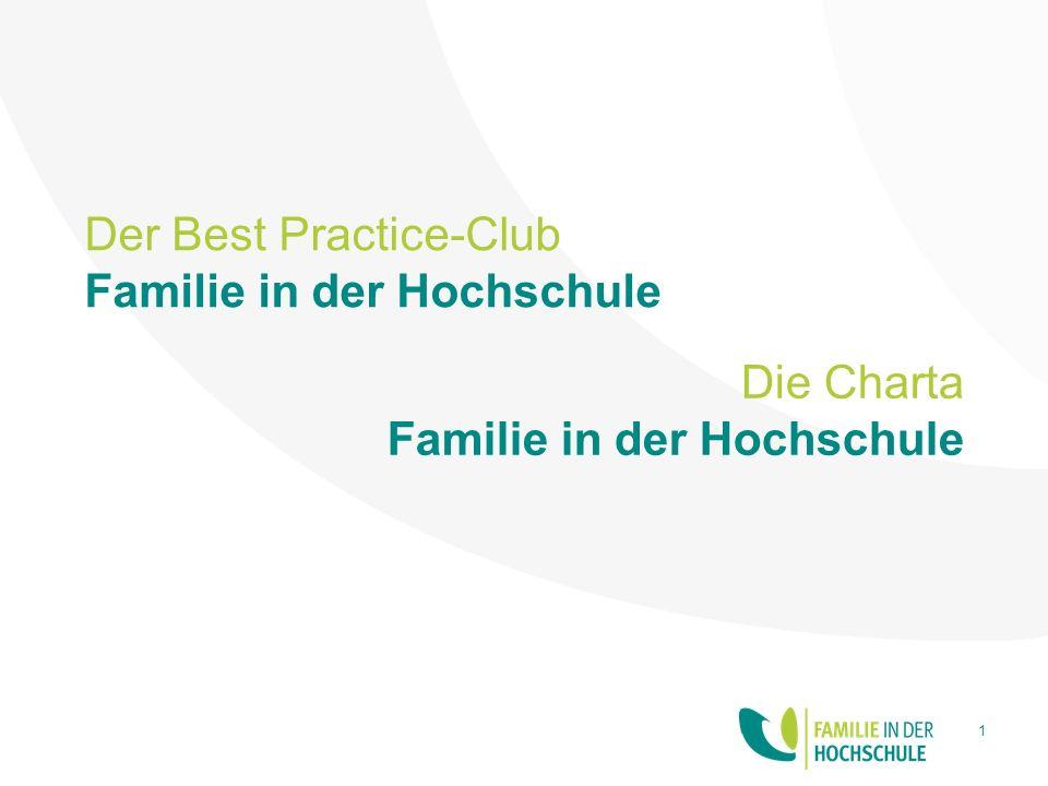 Der Best Practice-Club Familie in der Hochschule 1 Die Charta Familie in der Hochschule