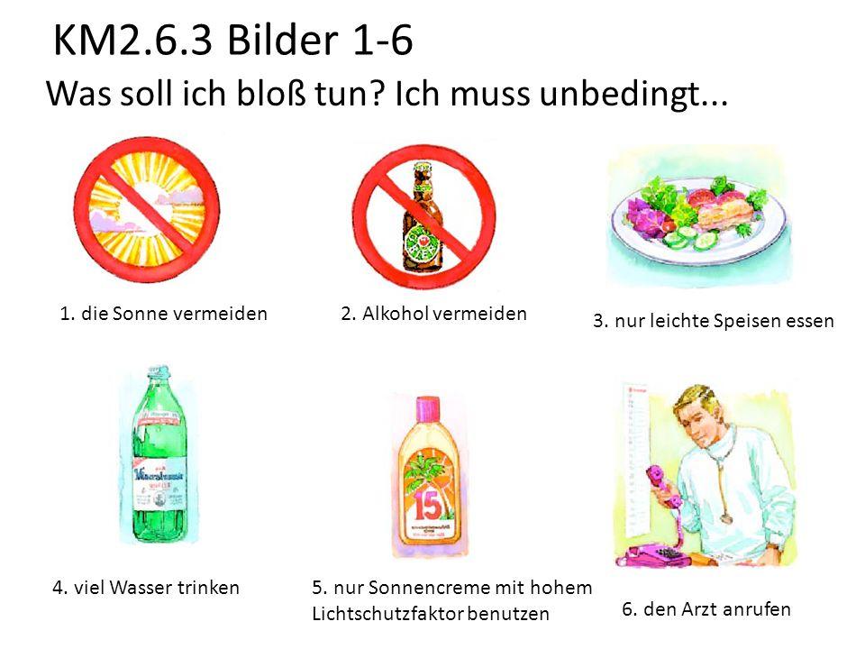 KM2.6.3 Bilder 1-6 1.die Sonne vermeiden2. Alkohol vermeiden 3.