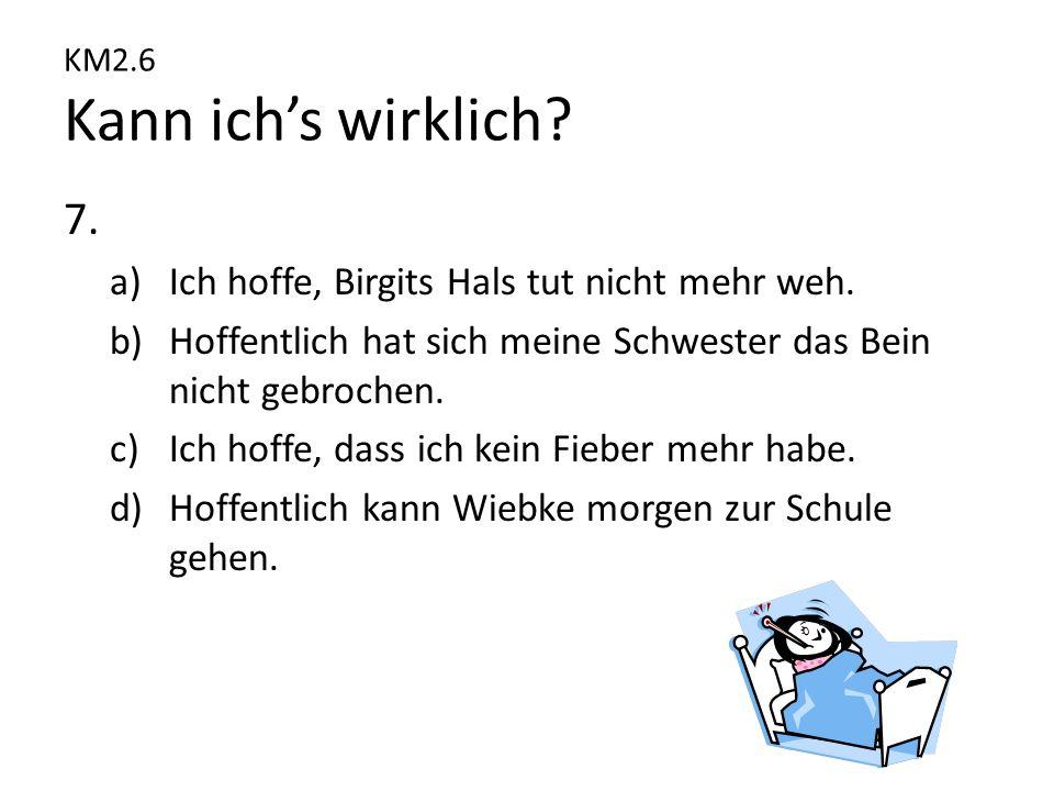 KM2.6 Kann ich's wirklich.7. a)Ich hoffe, Birgits Hals tut nicht mehr weh.