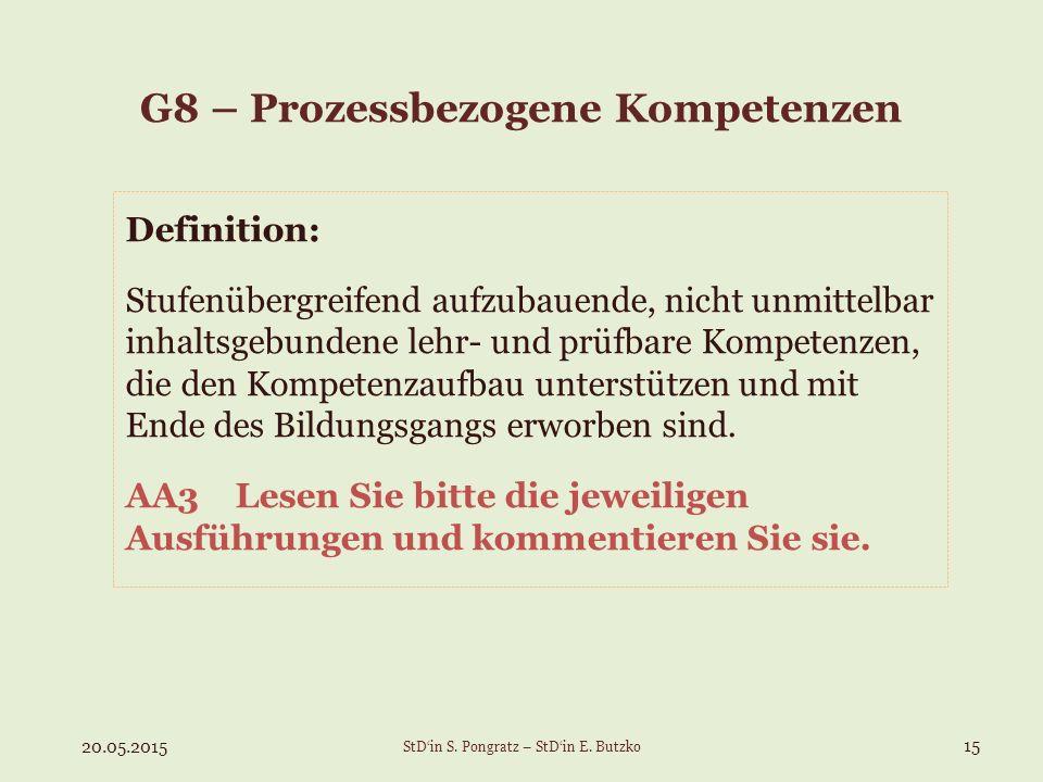 G8 – Prozessbezogene Kompetenzen Definition: Stufenübergreifend aufzubauende, nicht unmittelbar inhaltsgebundene lehr- und prüfbare Kompetenzen, die d