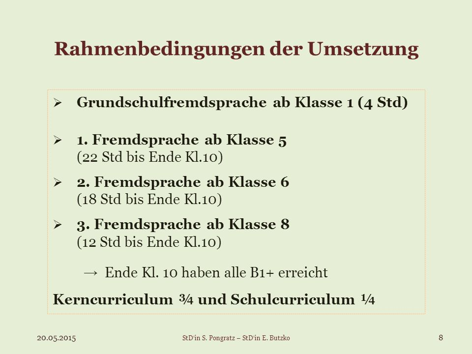 Rahmenbedingungen der Umsetzung  Grundschulfremdsprache ab Klasse 1 (4 Std)  1. Fremdsprache ab Klasse 5 (22 Std bis Ende Kl.10)  2. Fremdsprache a