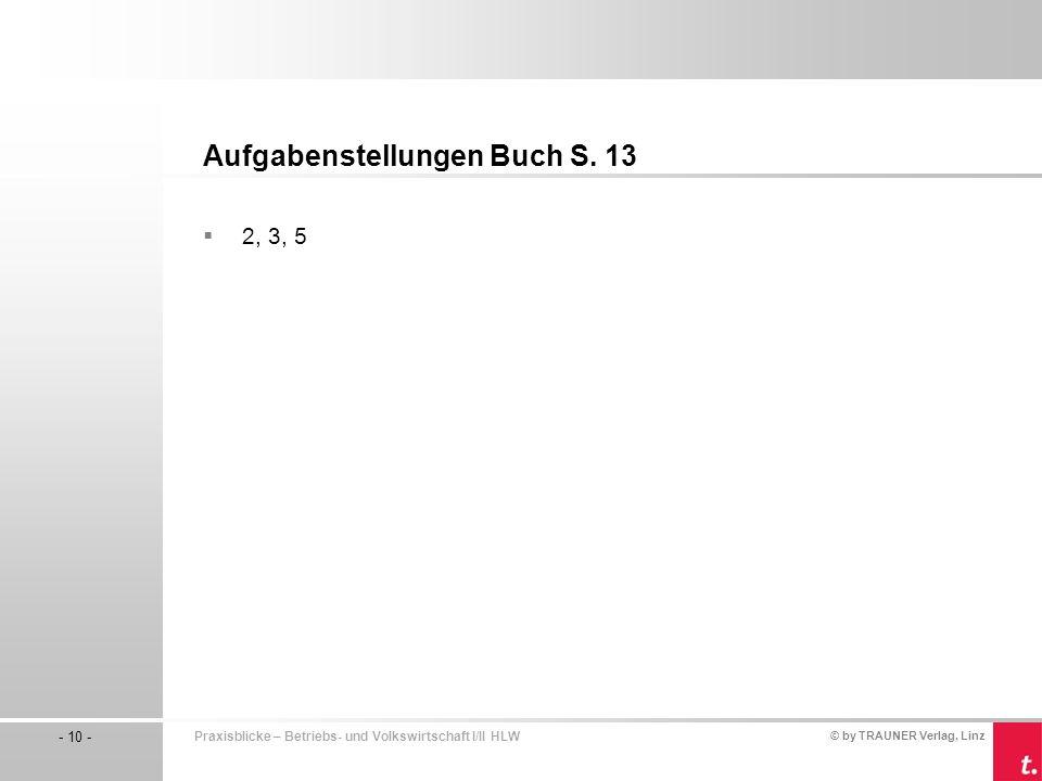 © by TRAUNER Verlag, Linz - 10 - Praxisblicke – Betriebs- und Volkswirtschaft I/II HLW  2, 3, 5 Aufgabenstellungen Buch S.
