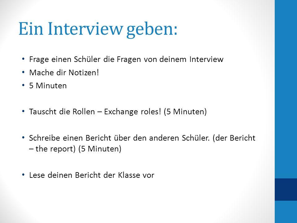 Ein Interview geben: Frage einen Schüler die Fragen von deinem Interview Mache dir Notizen.