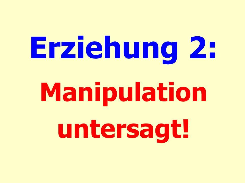 Erziehung 2: Manipulation untersagt!