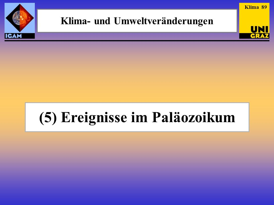 (5) Ereignisse im Paläozoikum Klima- und Umweltveränderungen Klima 89