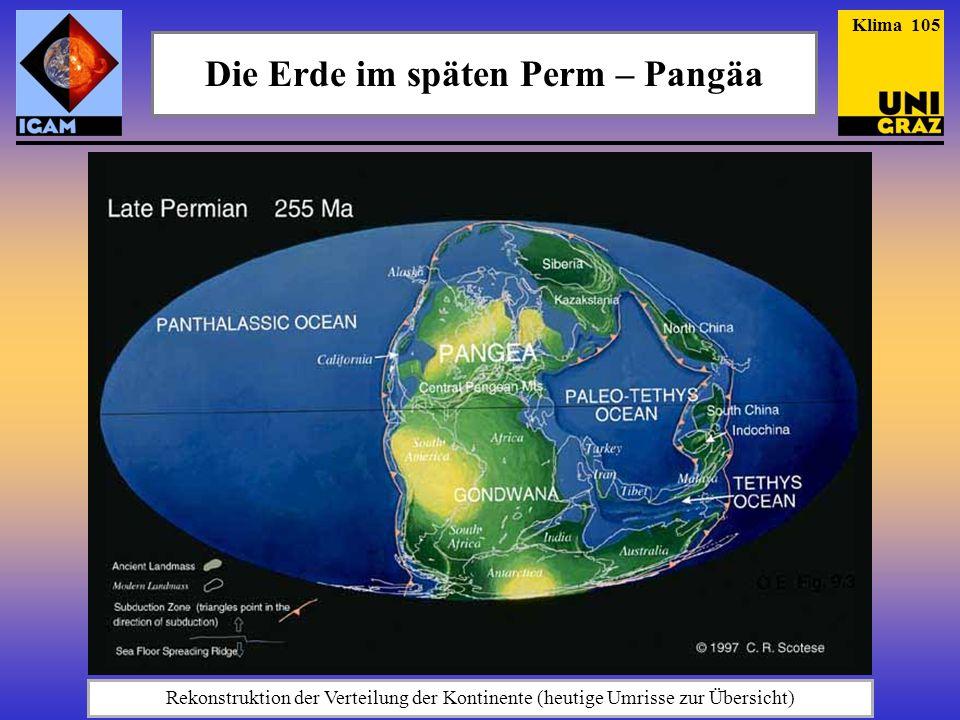 Die Erde im späten Perm – Pangäa Rekonstruktion der Verteilung der Kontinente (heutige Umrisse zur Übersicht) Klima 105