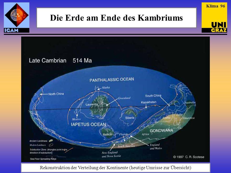 Die Erde am Ende des Kambriums Rekonstruktion der Verteilung der Kontinente (heutige Umrisse zur Übersicht) Klima 96