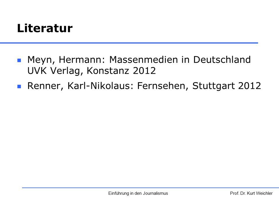 Literatur Meyn, Hermann: Massenmedien in Deutschland UVK Verlag, Konstanz 2012 Renner, Karl-Nikolaus: Fernsehen, Stuttgart 2012 Prof. Dr. Kurt Weichle