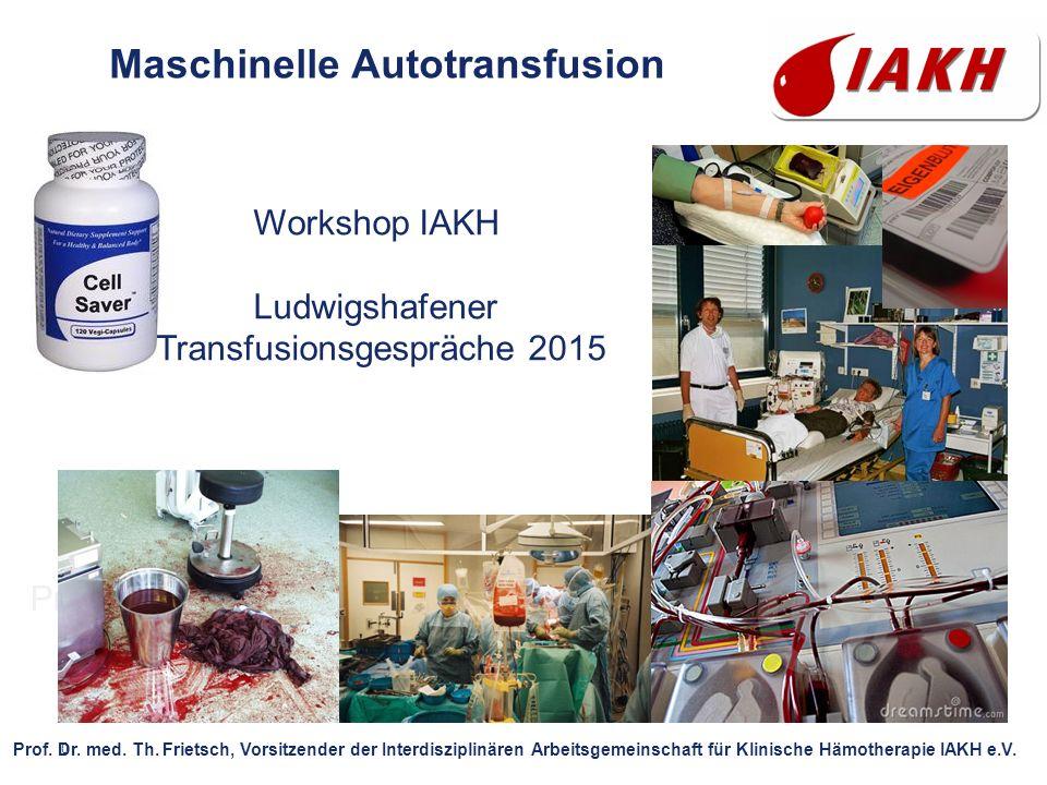 0 Prof. Dr. T. Frietsch 24.Nov 2012 Maschinelle Autotransfusion Prof. Dr. med. Th. Frietsch, Vorsitzender der Interdisziplinären Arbeitsgemeinschaft f