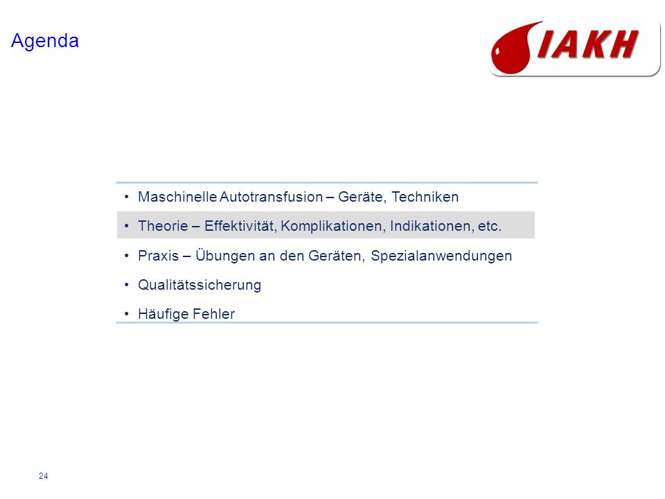 24 Agenda Maschinelle Autotransfusion – Geräte, Techniken Theorie – Effektivität, Komplikationen, Indikationen, etc. Praxis – Übungen an den Geräten,