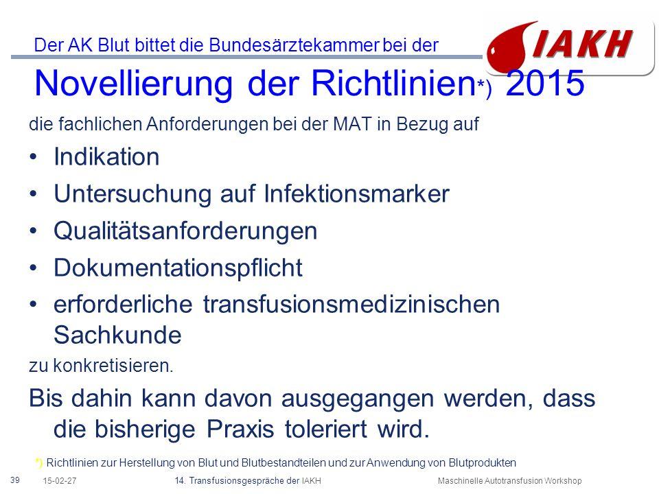39 15-02-27 14. Transfusionsgespräche der IAKHMaschinelle Autotransfusion Workshop Der AK Blut bittet die Bundesärztekammer bei der Novellierung der R